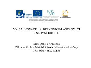 VY_32_INOVACE_14_BĚLKOVICE-LAŠŤANY_ČJ - SLOVNÍ DRUHY Mgr. Denisa Krausová