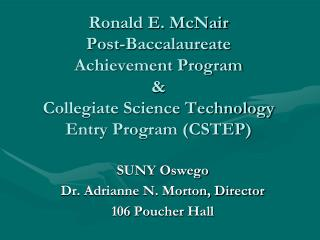 Ronald E. McNair  Post-Baccalaureate  Achievement Program     Collegiate Science Technology Entry Program CSTEP