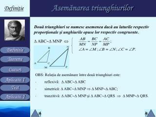 OBS:  Relaţia de asemănare între două triunghiuri este: · reflexivă:  ∆ ABC  ∆ ABC