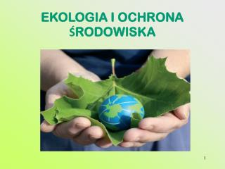 EKOLOGIA I OCHRONA ŚRODOWISKA