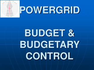 POWERGRID  BUDGET  BUDGETARY CONTROL