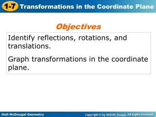Identify reflections, rotations, and translations.  Graph transformations in the coordinate plane.