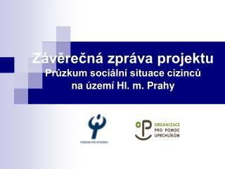Závěrečná zpráva projektu Průzkum sociální situace cizinců  na území Hl. m. Prahy