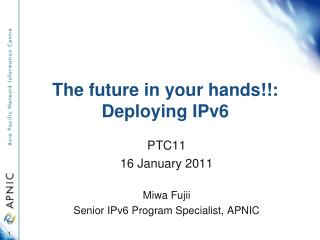 The future in your hands!!: Deploying IPv6
