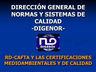 DIRECCIÓN GENERAL DE NORMAS Y SISTEMAS DE CALIDAD -DIGENOR-