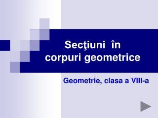 Secţiuni  în corpuri geometrice