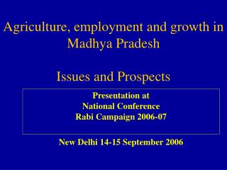 Agriculture, employment and growth in Madhya Pradesh  Issues and Prospects