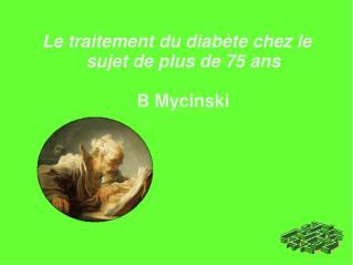 Le traitement du diab�te chez le sujet de plus de 75 ans  B Mycinski