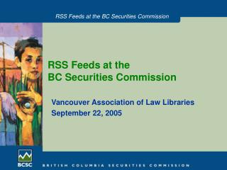 RSS Feeds at the  BC Securities Commission