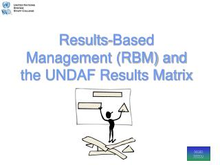 Results-Based Management RBM and  the UNDAF Results Matrix