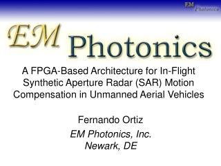 Fernando Ortiz EM Photonics, Inc. Newark, DE