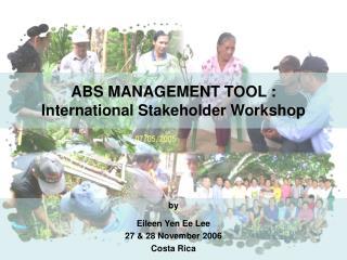 ABS MANAGEMENT TOOL :  International Stakeholder Workshop