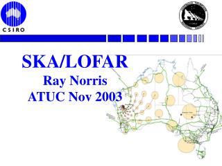 SKA/LOFAR Ray Norris ATUC Nov 2003