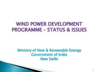 WIND POWER DEVELOPMENT PROGRAMME – STATUS & ISSUES Ministry  of New & Renewable Energy