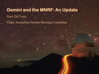 Gemini and the MNRF: An Update Gary Da Costa Chair, Australian Gemini Steering Committee