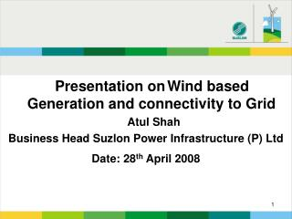 Presentation on Wind based Generation and connectivity to Grid Atul Shah