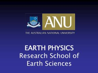 EARTH PHYSICS  Research School of Earth Sciences