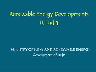 Renewable Energy Developments  in India  MINISTRY OF NEW AND RENEWABLE ENERGY Government of India