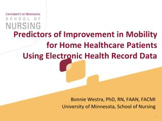 Bonnie Westra, PhD, RN, FAAN, FACMI University of Minnesota, School of Nursing