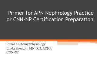 Primer for APN Nephrology Practice or CNN-NP Certification Preparation