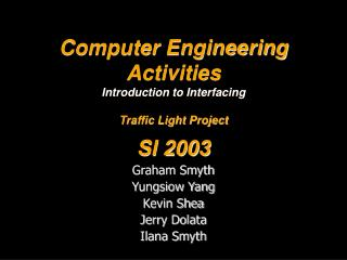 Computer Engineering Activities Introduction to Interfacing Traffic Light Project SI 2003