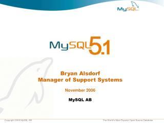 Bryan Alsdorf Manager of Support Systems November 2006 MySQL AB