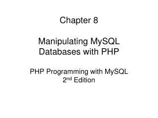 Chapter 8 Manipulating MySQL Databases with PHP PHP Programming with MySQL 2 nd  Edition