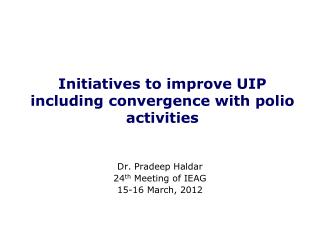 Initiatives to improve UIP including convergence with polio activities