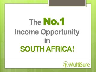 The No.1 Income Opportunity  in  SOUTH AFRICA!