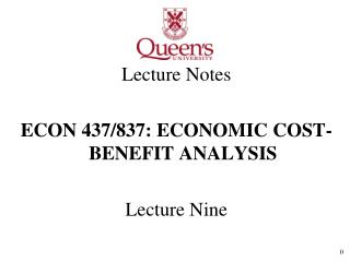 Lecture Notes ECON 437/837: ECONOMIC COST-BENEFIT ANALYSIS Lecture Nine
