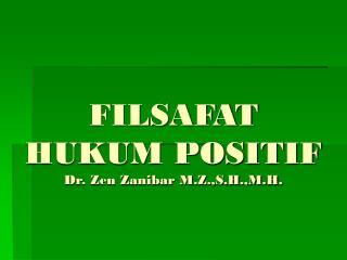 FILSAFAT  HUKUM POSITIF Dr. Zen Zanibar M.Z.,S.H.,M.H.