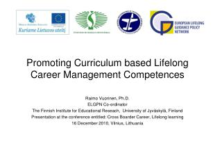 Promoting Curriculum based Lifelong Career Management Competences Raimo Vuorinen, Ph.D.