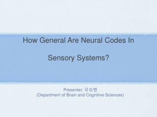How General Are Neural Codes In  Sensory Systems?