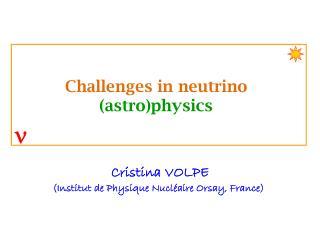 Cristina VOLPE (Institut de Physique Nucléaire Orsay, France)