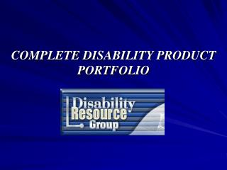 COMPLETE DISABILITY PRODUCT PORTFOLIO