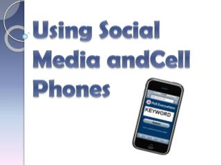 Using Social Media  andCell  Phones
