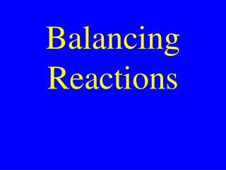 Balancing Reactions