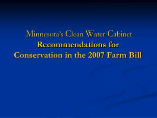 M innesota's  C lean  W ater  C abinet Recommendations for Conservation in the 2007 Farm Bill