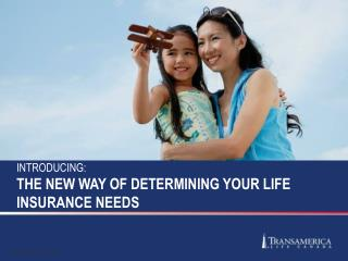 INTRODUCING: THE NEW WAY OF DETERMINING YOUR LIFE INSURANCE NEEDS
