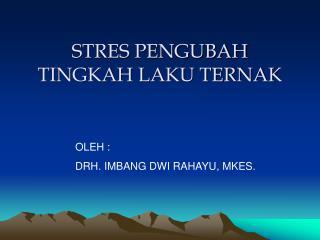 STRES PENGUBAH TINGKAH LAKU TERNAK