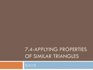 7.4-APPLYING PROPERTIES OF SIMILAR TRIANGLES