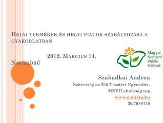 Helyi termékek és helyi piacok szabályozása a gyakorlatban  2012. Március 14.   Nagykörű