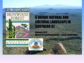 A UNIQUE NATURAL AND CULTURAL LANDSCAPE IN SOUTHERN AZ February 2012