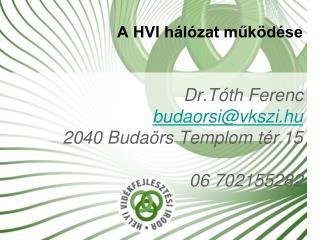 A HVI h�l�zat m?k�d�se Dr.T�th Ferenc budaorsi@vkszi.hu 2040 Buda�rs Templom t�r 15 06 702155282