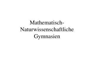Mathematisch-Naturwissenschaftliche  Gymnasien