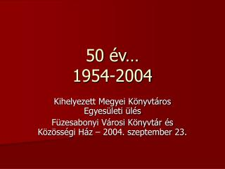 50 év… 1954-2004