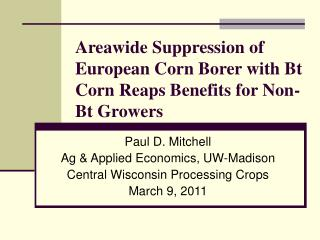 Areawide Suppression of European Corn Borer with Bt Corn Reaps Benefits for Non-Bt Growers