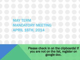 May Term Mandatory  Meeting April 16th ,  2014