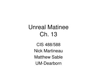 Unreal Matinee Ch. 13