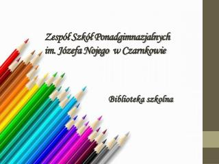 Zespół  Szkół Ponadgimnazjalnych  im . Józefa Nojego   w Czarnkowie